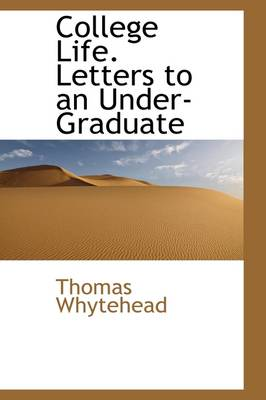 College Life. Letters to an Under-Graduate