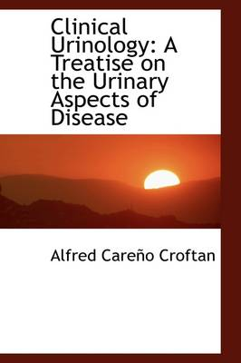 Clinical Urinology: A Treatise on the Urinary Aspects of Disease