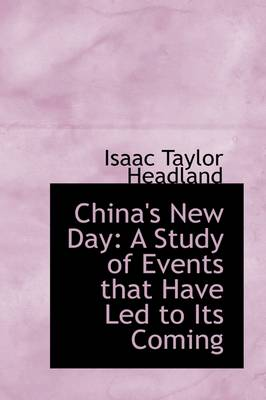 China's New Day: A Study of Events That Have Led to Its Coming