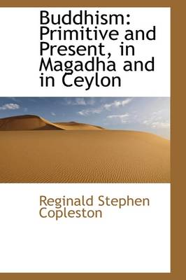 Buddhism: Primitive and Present in Magadha and in Ceylon