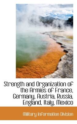 Strength and Organization of the Armies of France, Germany, Austria, Russia, England, Italy, Mexico