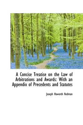 A Concise Treatise on the Law of Arbitrations and Awards with an Appendix of Precedents and Statute