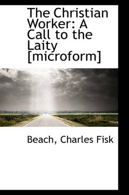 The Christian Worker: A Call to the Laity [Microform]