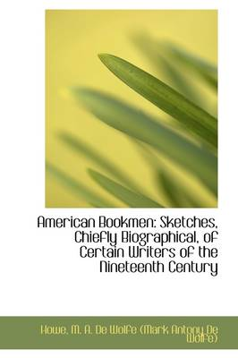 American Bookmen: Sketches, Chiefly Biographical, of Certain Writers of the Nineteenth Century