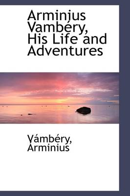 Arminius Vambery, His Life and Adventures