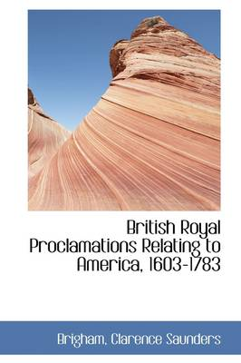 British Royal Proclamations Relating to America, 1603-1783