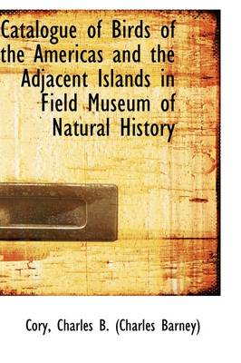Catalogue of Birds of the Americas and the Adjacent Islands in Field Museum of Natural History