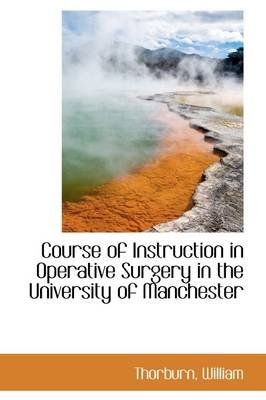 Course of Instruction in Operative Surgery in the University of Manchester