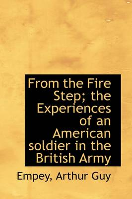 From the Fire Step; The Experiences of an American Soldier in the British Army