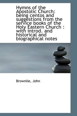 Hymns of the Apostolic Church: Being Centos and Suggestions from the Service Books