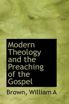 Modern Theology and the Preaching of the Gospel