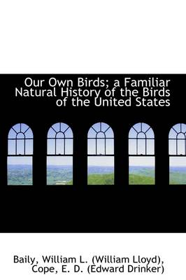 Our Own Birds; A Familiar Natural History of the Birds of the United States