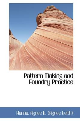 Pattern Making and Foundry Practice