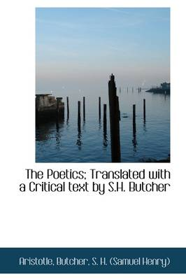 The Poetics; Translated with a Critical Text by S.H. Butcher