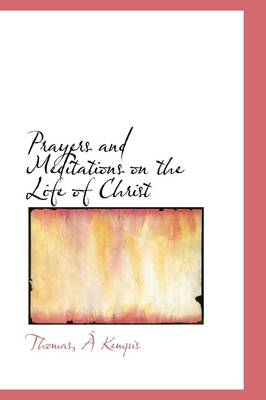 Prayers and Meditations on the Life of Christ