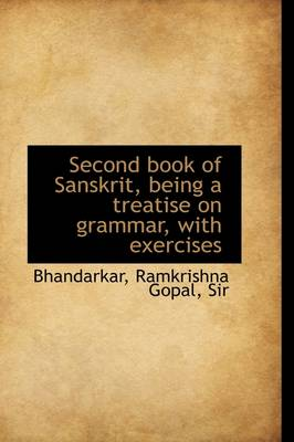 Second Book of Sanskrit, Being a Treatise on Grammar, with Exercises
