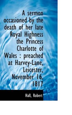 A Sermon Occasioned by the Death of Her Late Royal Highness the Princess Charlotte of Wales