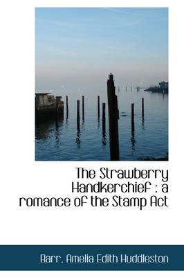 The Strawberry Handkerchief: A Romance of the Stamp ACT