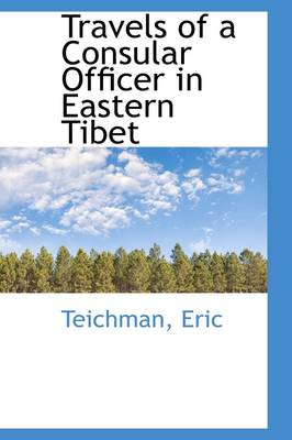 Travels of a Consular Officer in Eastern Tibet