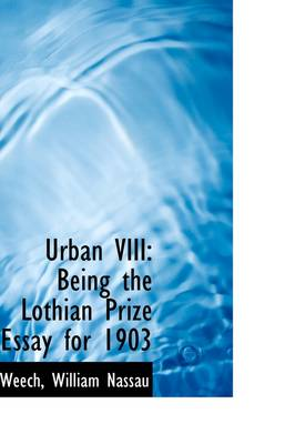 Urban VIII: Being the Lothian Prize Essay for 1903