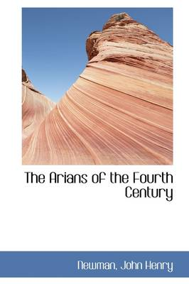 The Arians of the Fourth Century