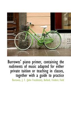 Burrowes' Piano Primer, Containing the Rudiments of Music Adapted for Either Private Tuition or Teac