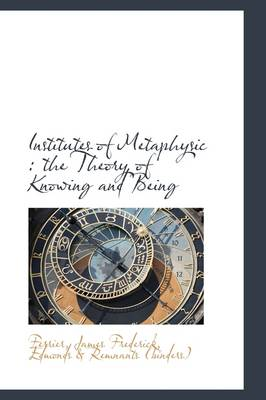 Institutes of Metaphysic: The Theory of Knowing and Being