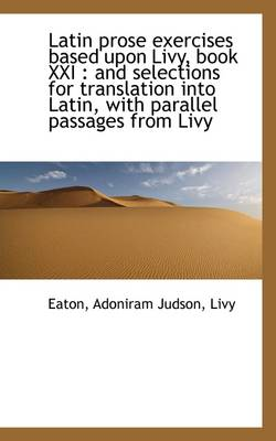 Latin Prose Exercises Based Upon Livy, Book XXI: And Selections for Translation Into Latin, with Pa
