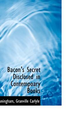 Bacon's Secret Disclosed in Contempoary Books