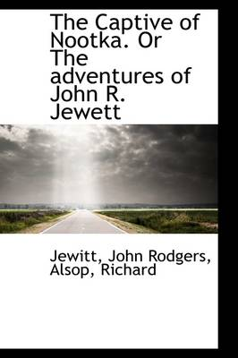 The Captive of Nootka. or the Adventures of John R. Jewett