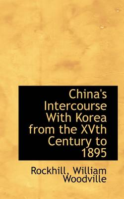China's Intercourse with Korea from the Xvth Century to 1895