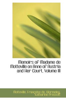 Memoirs of Madame de Motteville on Anne of Austria and Her Court, Volume III