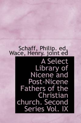 A Select Library of Nicene and Post-Nicene Fathers of the Christian Church. Second Series Vol. IX