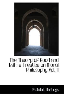 The Theory of Good and Evil: A Treatise on Moral Philosophy Vol. II