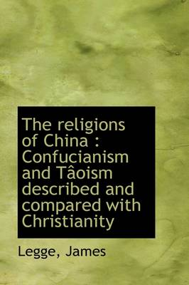 The Religions of China: Confucianism and Taoism Described and Compared with Christianity