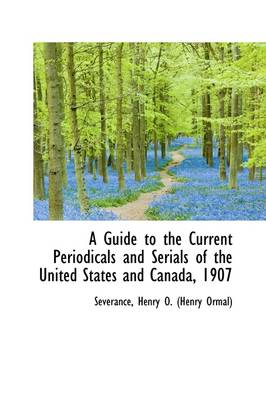 A Guide to the Current Periodicals and Serials of the United States and Canada, 1907