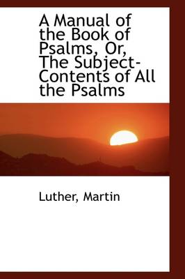 A Manual of the Book of Psalms or the Subject-Contents of All the Psalms