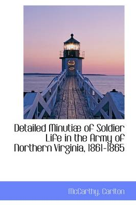 Detailed Minutiae of Soldier Life in the Army of Northern Virginia, 1861-1865