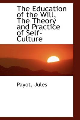 The Education of the Will, the Theory and Practice of Self-Culture