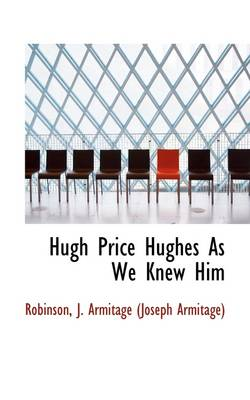 Hugh Price Hughes as We Knew Him