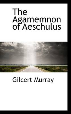 The Agamemnon of Aeschulus
