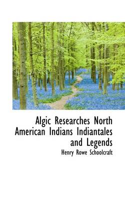Algic Researches North American Indians Indiantales and Legends