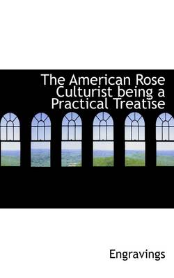 The American Rose Culturist Being a Practical Treatise