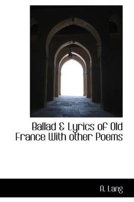 Ballad & Lyrics of Old France with Other Poems