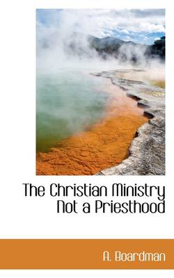 The Christian Ministry Not a Priesthood