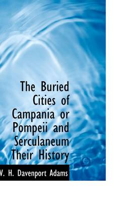 The Buried Cities of Campania or Pompeii and Serculaneum Their History