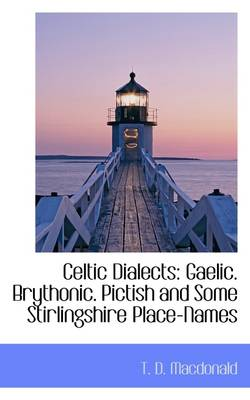 Celtic Dialects: Gaelic, Brythonic, Pictish and Some Stirlingshire Place Names