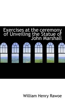 Exercises at the Ceremony of Unveiling the Statue of John Marshall