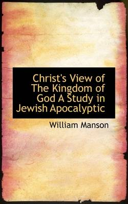 Christ's View of the Kingdom of God a Study in Jewish Apocalyptic