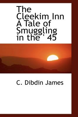 The Cleekim Inn a Tale of Smuggling in the ' 45
